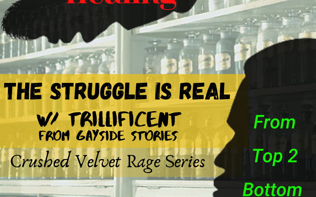 Episode 46: Crushed Velvet Rage – Part 1 (with Trillificent from Gayside Stories & Ratchet Ramblings)